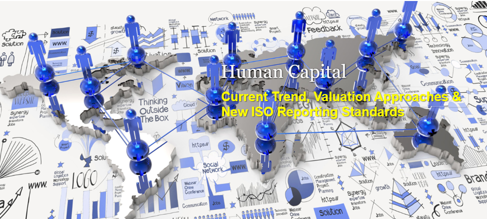 Human Capital – Current Trend, Valuation Approaches & New ISO Reporting